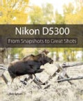 Nikon D5300: From Snapshots to Great Shots (Paperback)