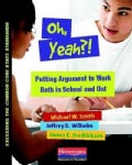Oh, Yeah?!: Putting Argument to Work Both in School and Out (Paperback)