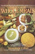 Book of Whole Meals: A Seasonal Guide to Assembling Balanced Vegetarian Breakfasts, Lunches and Dinners (Paperback)