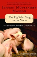 The Pig Who Sang to the Moon: The Emotional World of Farm Animals (Paperback)