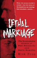 Lethal Marriage: The Unspeakable Crimes of Paul Bernardo and Karla Homolka (Paperback)