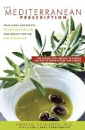 The Mediterranean Prescription: Meal Plans And Recipes to Help You Stay Slim And Healthy for the Rest of Your Life (Hardcover)