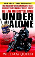 Under And Alone: The True Story of the Undercover Agent Who Infiltrated America&#39;s Most Violent Outlaw Motorcycle ... (Paperback)