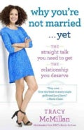 Why You&#39;re Not Married...Yet: The Straight Talk You Need to Get the Relationship You Deserve (Paperback)