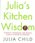 Julia&#39;s Kitchen Wisdom: Essential Techniques and Recipes from a Lifetime of Cooking (Hardcover)