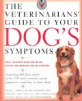 The Veterinarians' Guide to Your Dog's Symptoms: Your Pet Can't Speak, but Its Symptoms Can (Paperback)
