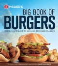 Weber's Big Book of Burgers: The Ultimate Guide to Grilling Incredible Backyard Fare (Paperback)