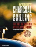 Weber&#39;s Charcoal Grilling: The Art of Cooking With Live Fire (Paperback)