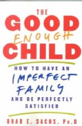 The Good Enough Child: How to Have an Imperfect Family and Be Perfectly Satisfied (Paperback)