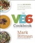 The Vb6 Cookbook: More Than 350 Recipes for Healthy Vegan Meals All Day and Delicious Flexitarian Dinners at Night (Hardcover)