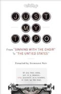 "Just My Typo: From ""Sinning With the Choir"" to ""The Untied States"" (Paperback)"