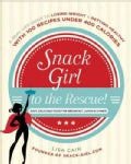 Snack Girl to the Rescue!: A Real-Life Guide to Losing Weight & Getting Healthy With 100 Recipes Under 400 Calori... (Paperback)