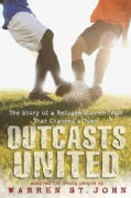 Outcasts United: The Story of a Refugee Soccer Team That Changed a Town (Hardcover)