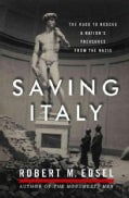Saving Italy: The Race to Rescue a Nation&#39;s Treasures from the Nazis (Hardcover)