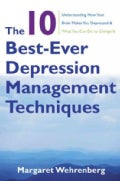 The 10 Best-Ever Depression Management Techniques: Understanding How Your Brain Makes You Depressed & What You Ca... (Paperback)