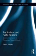 The Bauhaus and Public Relations: Communication in a Permanent State of Crisis (Hardcover)