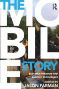 The Mobile Story: Narrative Practices With Locative Technologies (Hardcover)