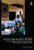 Justice and Security Reform: Development Agencies and Informal Institutions in Sierra Leone (Hardcover)