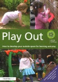 Play Out: How to Develop Your Outside Space for Learning and Play (Paperback)