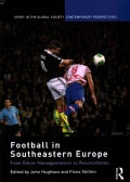 Football in Southeastern Europe: From Ethnic Homogenization to Reconciliation (Hardcover)