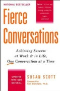 Fierce Conversations: Achieving Success at Work &amp; in Life, One Conversation at a Time (Paperback)
