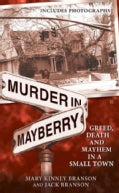 Murder in Mayberry: Greed, Death, and Mayhem in a Small Town (Paperback)