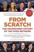 From Scratch: The Uncensored History of the Food Network (Paperback)