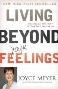 Living Beyond Your Feelings: Controlling Emotions So They Don't Control You (Hardcover)