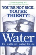 Water for Health, for Healing, for Life: You're Not Sick, You're Thirsty! (Paperback)