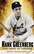 Hank Greenberg: The Hero of Heroes (Hardcover)