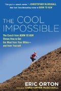 The Cool Impossible: The Running Coach from Born to Run Shows How to Get the Most from Your Miles and from Yourself (Paperback)