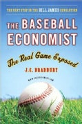The Baseball Economist: The Real Game Exposed (Paperback)