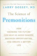 The Science of Premonitions: How Knowing the Future Can Help Us Avoid Danger, Maximize Opportunities, and Create ... (Paperback)