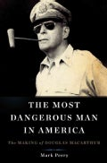 The Most Dangerous Man in America: The Making of Douglas Macarthur (Hardcover)