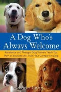 A Dog Who's Always Welcome: Assistance and Therapy Dog Trainers Teach You How to Socialize and Train Your Compani... (Paperback)
