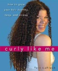 Curly Like Me: How to Grow Your Hair Healthy, Long, and Strong (Paperback)
