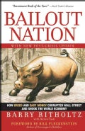 Bailout Nation: How Greed and Easy Money Corrupted Wall Street and Shook the World Economy: With New Post-Crisis ... (Paperback)
