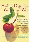 Healthy Digestion the Natural Way: Preventing and Healing Heartburn, Constipation, Gas, Diarrhea, Inflammatory Bo... (Paperback)