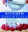Le Cordon Bleu Kitchen Essentials: The Complete Illustrated Reference to the Ingredients, Equipment, Terms, and T... (Hardcover)
