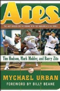 Aces: The Last Season On The Mound With The Oakland A's Big Three: Tim Hudson, Mark Mulder, And Barry Zito (Hardcover)