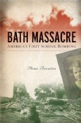 Bath Massacre: America&#39;s First School Bombing (Paperback)
