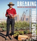 Breaking Through Concrete: Building an Urban Farm Revival (Hardcover)