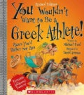 You Wouldn't Want to Be a Greek Athlete! (Paperback)