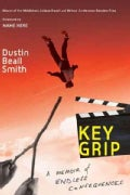 Key Grip: A Memoir of Endless Consequences (Paperback)