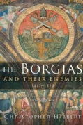 The Borgias and Their Enemies: 1431-1519 (Paperback)