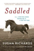 Saddled: How a Spirited Horse Reined Me In and Set Me Free (Paperback)