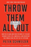 Throw Them All Out: How Politicians and Their Friends Get Rich off Insider Stock Tips, Land Deals, and Cronyism T... (Paperback)