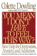 You Mean I Don't Have to Feel This Way?: New Help for Depression, Anxiety, and Addiction (Paperback)