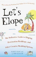 Let&#39;s Elope: The Definitive Guide to Eloping, Destination Weddings, and Other Creative Wedding Options (Paperback)