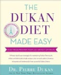 The Dukan Diet Made Easy: Advice, Tips, Menus, Recipes, and Strategies to Cruise Through Weight Loss--And Keep It... (Hardcover)